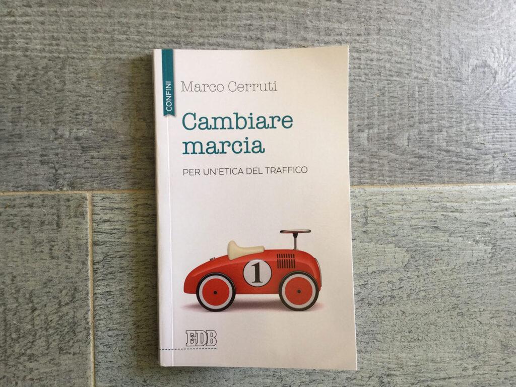 Cambiare marcia: per un'etica del traffico - di Marco Cerruti - Fondazione Matteo Ciappi